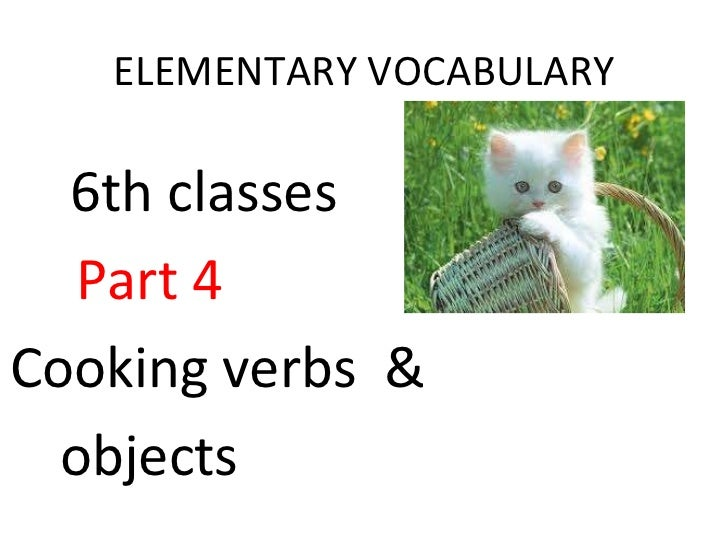 ELEMENTARY VOCABULARY 6th classes Part 4 Cooking verbs  & objects