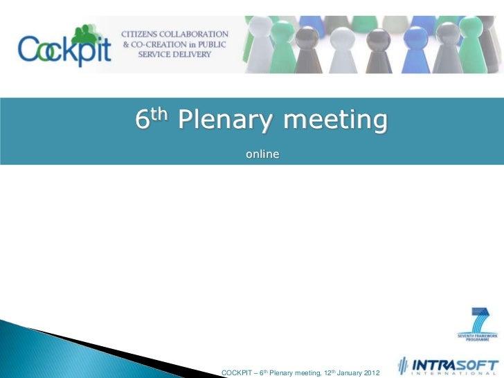 6th Plenary meeting             online      COCKPIT – 6th Plenary meeting, 12th January 2012