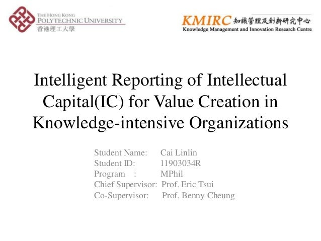 Intelligent Reporting of Intellectual Capital(IC) for Value Creation inKnowledge-intensive Organizations        Student Na...