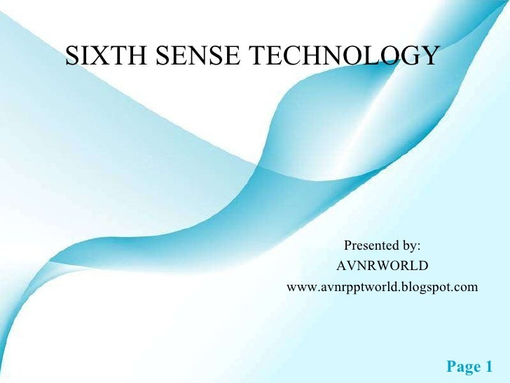 SIXTH SENSE TECHNOLOGY Presented by: AVNRWORLD www.avnrpptworld.blogspot.com