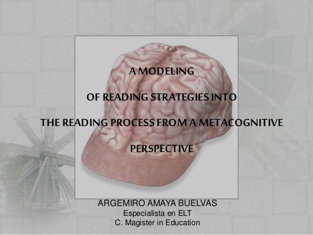 A MODELING OFREADING STRATEGIESINTO THE READING PROCESSFROM A METACOGNITIVE PERSPECTIVE ARGEMIRO AMAYA BUELVAS Especialist...