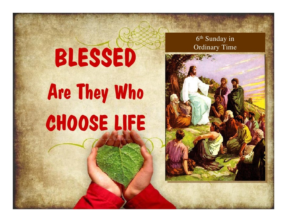 6th Sunday in    BLESSED                Ordinary Time     Are They Who CHOOSE LIFE