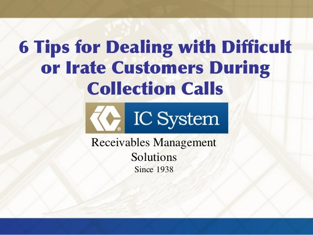 6 Tips for Dealing with Difficult or Irate Customers During Collection Calls Receivables Management Solutions Since 1938