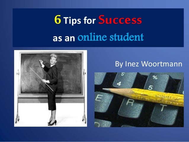 6Tips for Success as an online student By Inez Woortmann