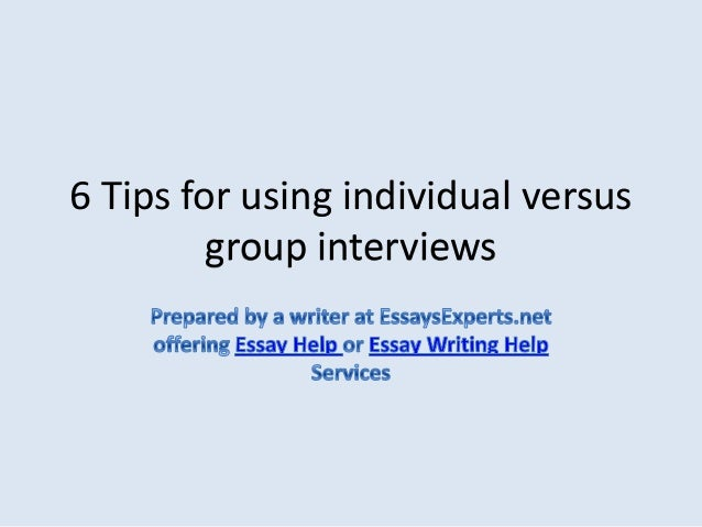 6 Tips for using individual versus         group interviews