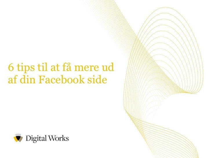 6 tips til at få mere ud  af din Facebook side