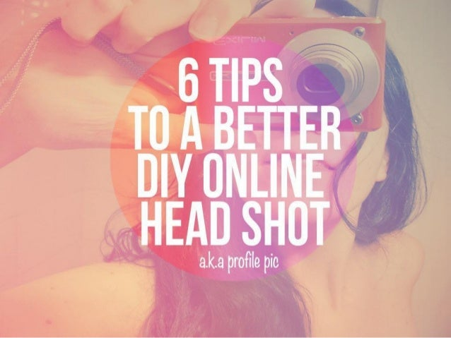 Six Tips to a Better DIY Online Head Shot (aka Profile Pic)