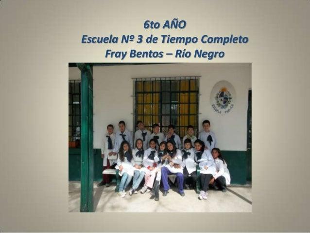 6to AÑO Escuela Nº 3 de Tiempo Completo Fray Bentos – Río Negro