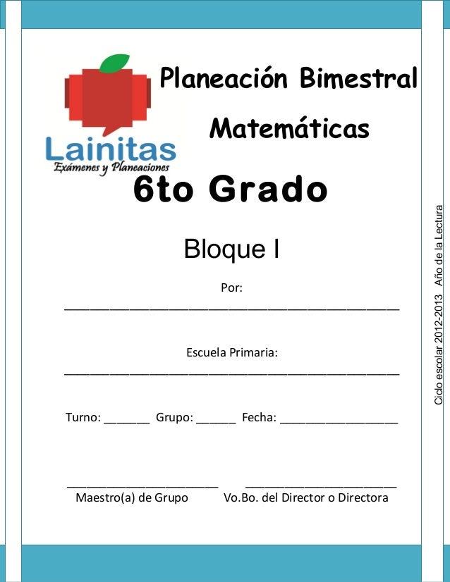 Planeación Bimestral Matemáticas 6to Grado Bloque I Por: ___________________________________________________ Escuela Prima...