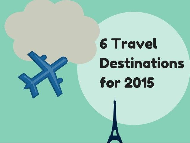 6 Travel Destinations for 2015