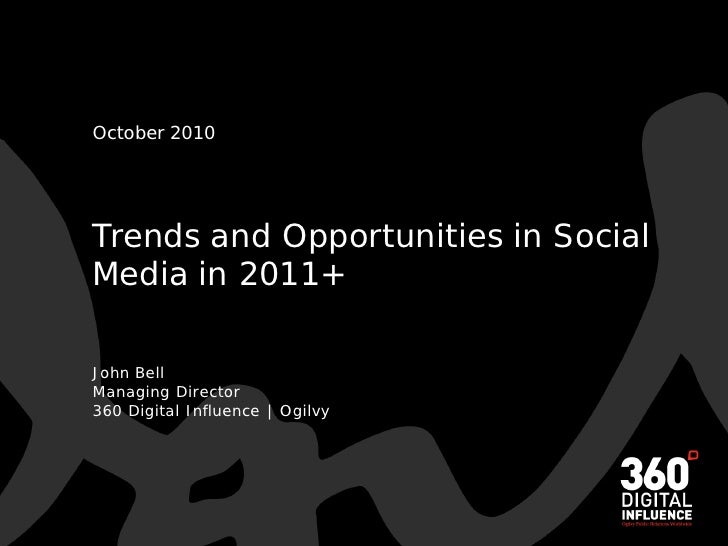 October 2010     Trends and Opportunities in Social Media in 2011+  John Bell Managing Director 360 Digital Influence | Og...