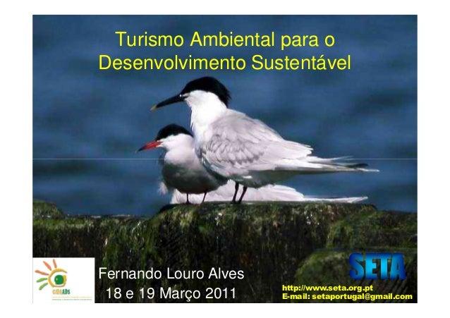 Painel I - Turismo Ambiental para o Desenvolvimento Sustentável – Fernando Louro (Sociedade Portuguesa para o Desenvolvimento da Educação e Turismo Ambientais)