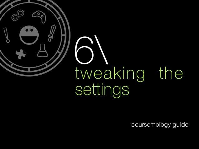 6) tweaking the settings