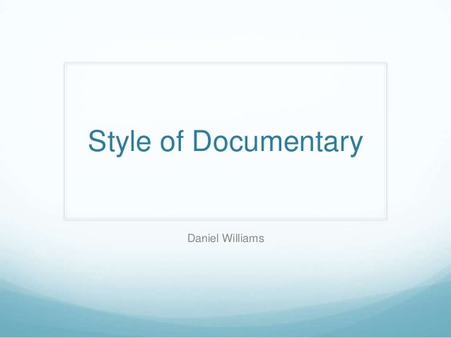 Style of Documentary       Daniel Williams