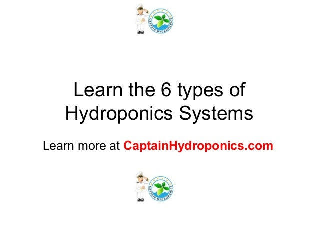 Learn the 6 types of Hydroponics Systems Learn more at CaptainHydroponics.com