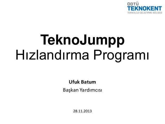 TeknoJumpp Hızlandırma Programı Ufuk Batum Başkan Yardımcısı  28.11.2013