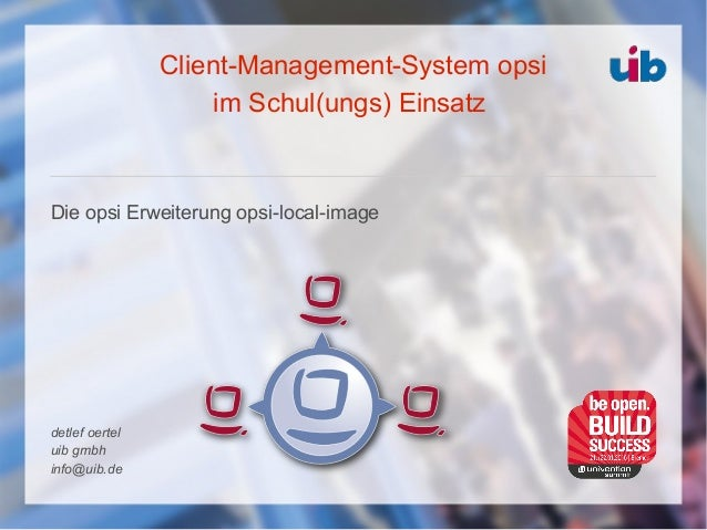 Client-Management-System opsi im Schul(ungs) Einsatz Die opsi Erweiterung opsi-local-image detlef oertel uib gmbh info@uib...