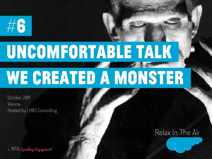 #6uncomfortable talkwe created a monsterOctober 2011ViennaHosted by LHBS Consulting                               Relax In...