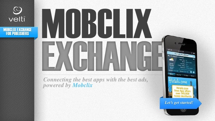 MOBCLIX EXCHANGE FOR PUBLISHERS                   MOBCLIX                   Connecting the best apps with the best ads,   ...