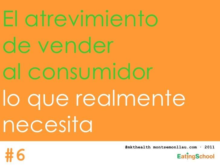 El atrevimiento  de vender  al consumidor   lo que realmente  necesita #mkthealth montsemonllau.com · 2011 #6