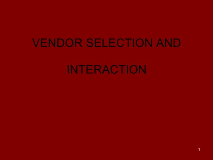 VENDOR SELECTION AND  INTERACTION