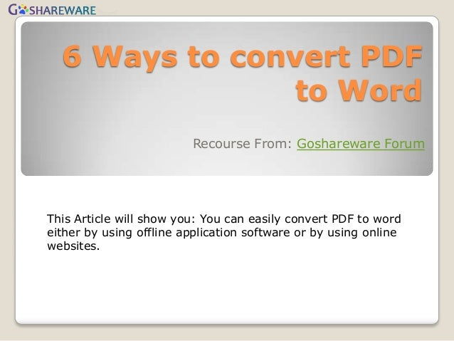 6 Ways to convert PDF                to Word                         Recourse From: Goshareware ForumThis Article will sho...