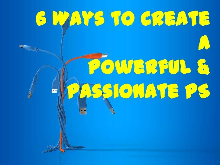 6 Ways to Create a Powerful & Passionate PS<br />