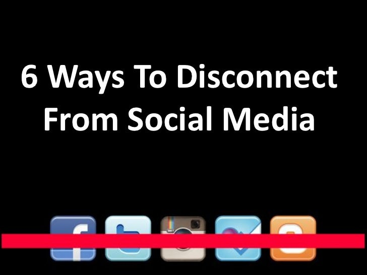 6 ways to disconnect from social media