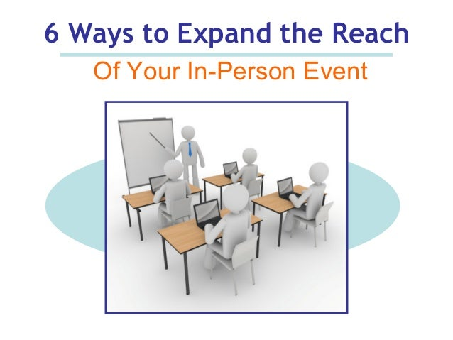 6 Ways to Expand the Reach Of Your In-Person Event