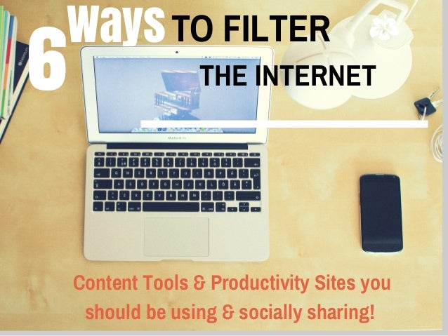 WaysTO FILTER 6 THE INTERNET Content Tools & Productivity Sites you should be using & socially sharing!