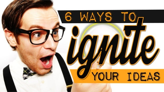 6 ways to Your ideas