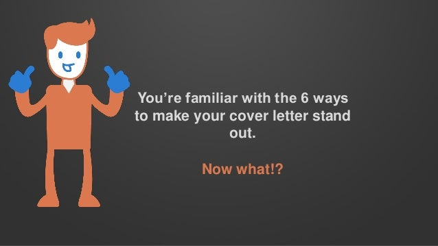 ways to make cover letter stand out Expert advice: 8 tips for writing a standout cover letter  and then asked  career experts for the best ways to make a cover letter stand out.