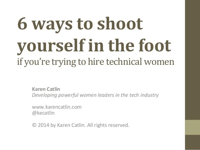 6 ways to shoot yourself in the foot (if you're trying to hire technical women)