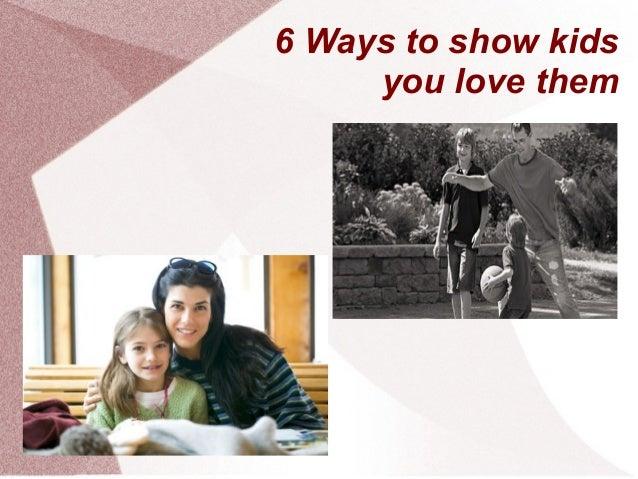 6 ways to show kids you love them