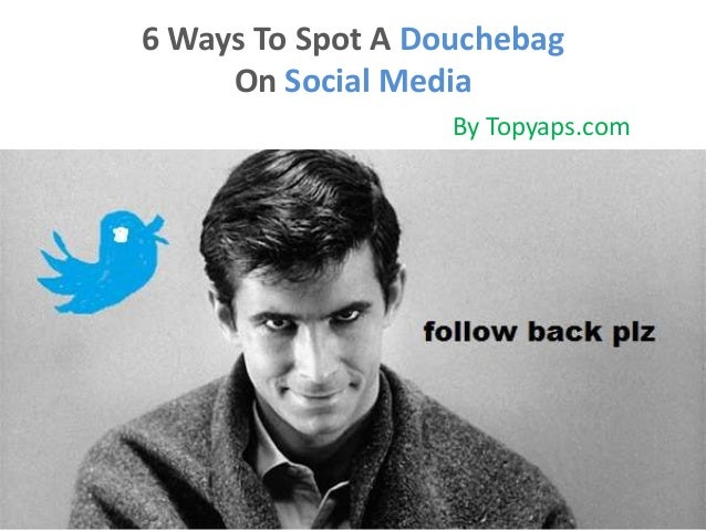 6 Ways To Spot A Douchebag On Social Media By Topyaps.com