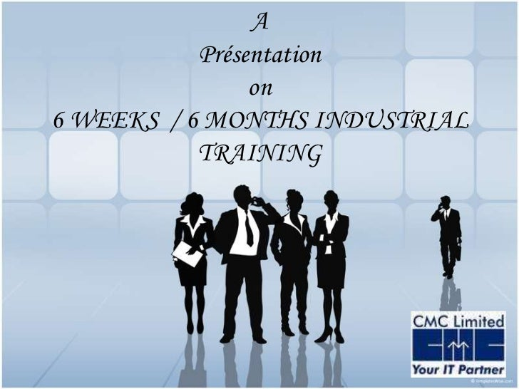 6 weeks  6 months live project summer industrial training in cmc limited  2012