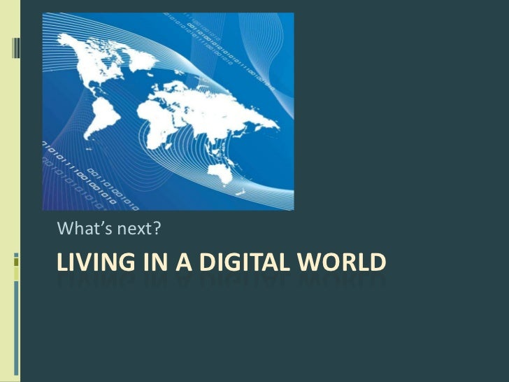 Living in a Digital World<br />What's next?<br />