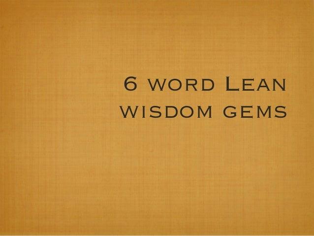 6 Word Lean Wisdom Gems