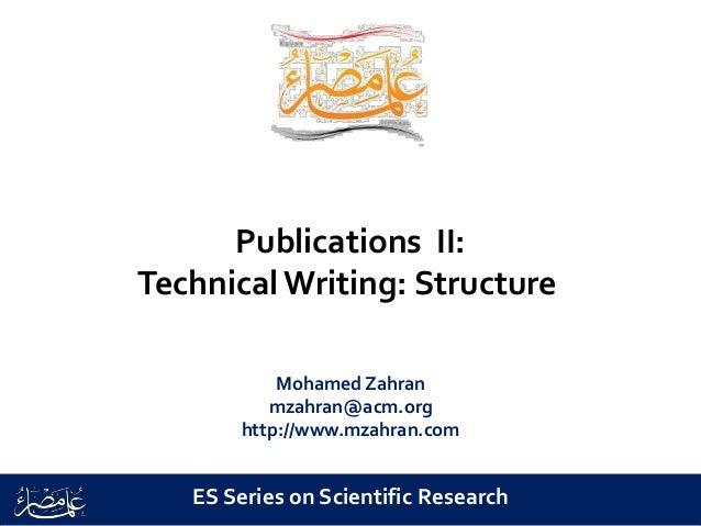Publications II: Technical Writing: Structure Mohamed Zahran mzahran@acm.org http://www.mzahran.com ES Series on Scientifi...