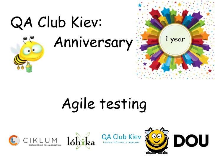 QA Club Kiev:     Anniversary      1 year      Agile testing