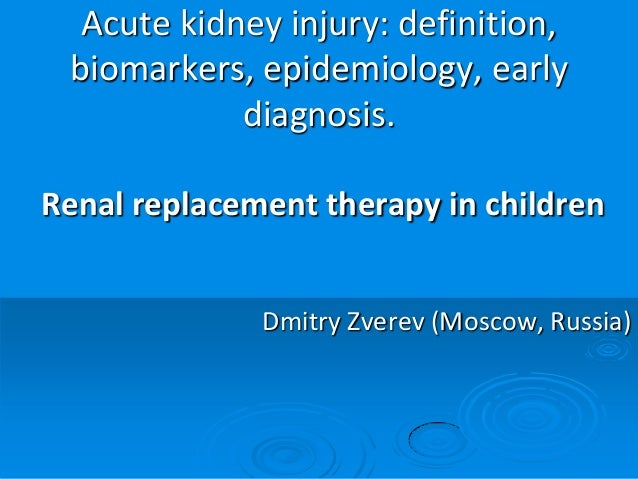 Acute kidney injury: definition, biomarkers, epidemiology, early diagnosis. Renal replacement therapy in children Dmitry Z...