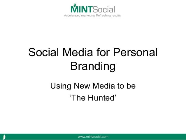 Social Media for Personal Branding Using New Media to be 'The Hunted'