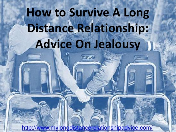 How to Survive A Long Distance Relationship: Advice On Jealousy<br />http://www.mylongdistancerelationshipadvice.com/<br />
