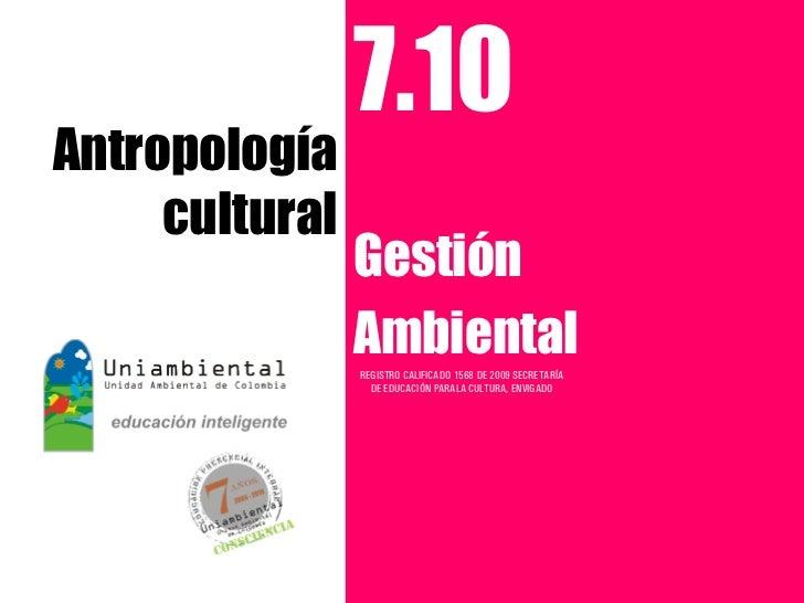 7.10Antropología     cultural                Gestión                Ambiental                REGISTRO CALIFICADO 1568 DE 2...