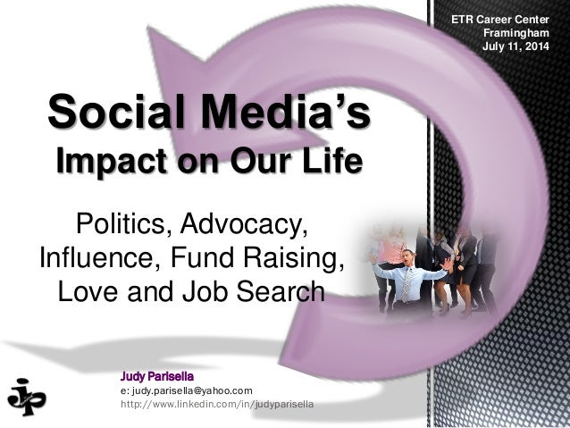 Judy Parisella e: judy.parisella@yahoo.com http://www.linkedin.com/in/judyparisella Social Media's Impact on Our Life ETR ...