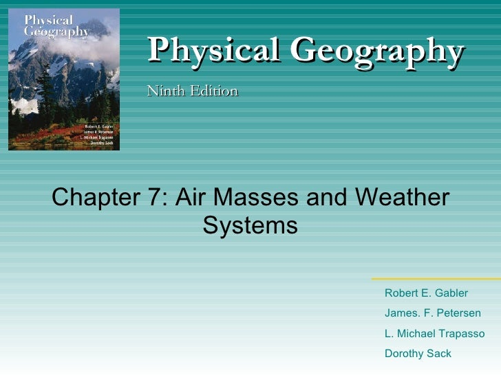Chapter 7: Air Masses and Weather Systems Physical Geography Ninth Edition Robert E. Gabler James. F. Petersen L. Michael ...