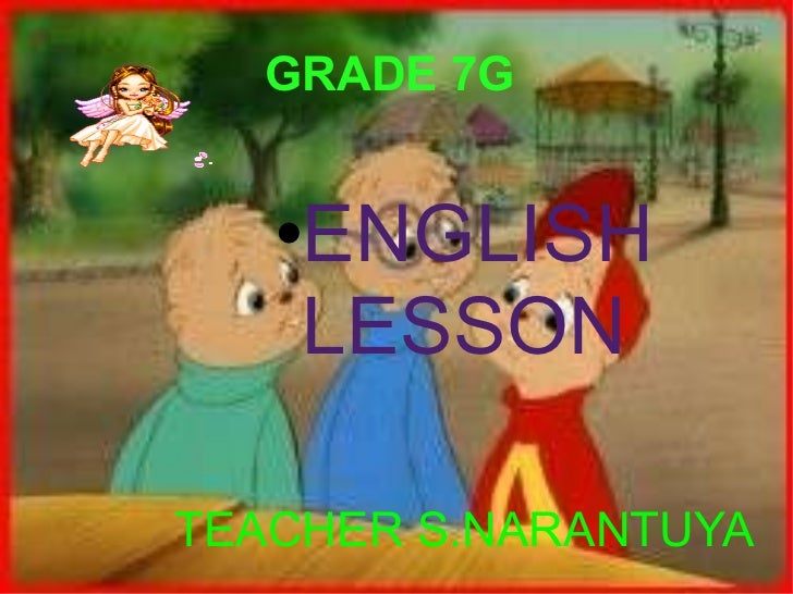 GRADE 7G  <ul><li>ENGLISH LESSON </li></ul><ul><li>TEACHER S.NARANTUYA </li></ul>