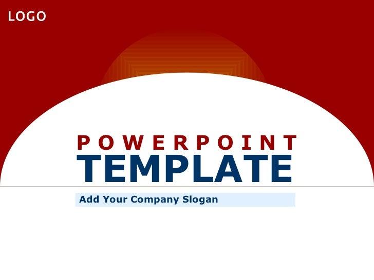 P O W E R P O I N T TEMPLATE Add Your Company Slogan