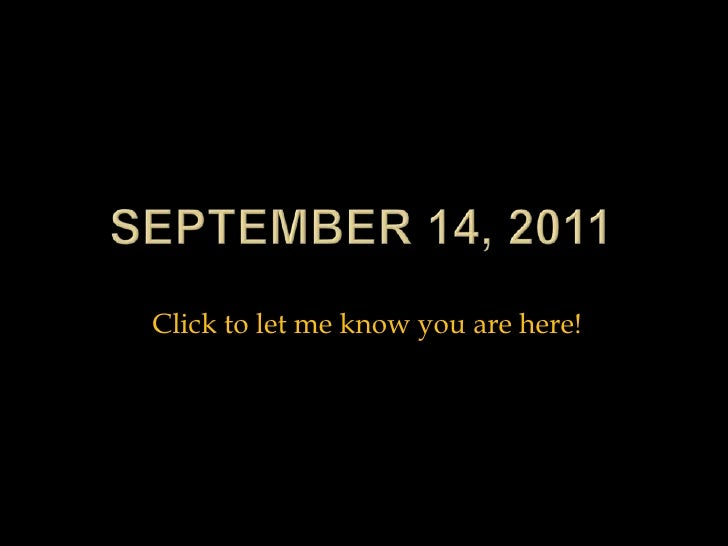 September 14, 2011<br />Click to let me know you are here!<br />