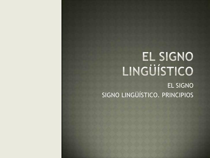 EL SIGNO LINGÜÍSTICO<br />EL SIGNO<br />SIGNO LINGÜÍSTICO. PRINCIPIOS<br />